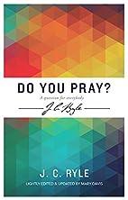 Do You Pray? a Question for Everybody (J C…
