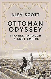 Ottoman Odyssey: Travels Through a Lost…