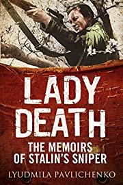 Lady Death: The Memoirs of Stalin's Sniper…