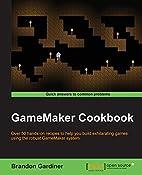 GameMaker Cookbook by Brandon Gardiner