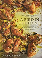 A Bird in the Hand: Chicken recipes for…