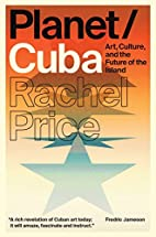 Planet/Cuba: Art, Culture, and the Future of…