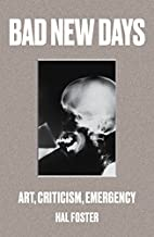Bad New Days: Art, Criticism, Emergency by…