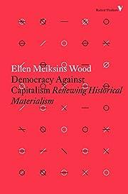 Democracy Against Capitalism: Renewing…