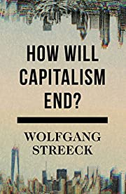 How Will Capitalism End?: Essays on a…