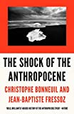 The shock of the Anthropocene : the earth, history and us / Christophe Bonneuil and Jean-Baptiste Fressoz ; translated by David Fernbach