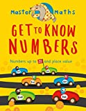 Get to know numbers : Numbers up to 100 and place value / Anjana Chatterjee ; illustrated by Jo Samways ; consultation by Ruth Bull, BSc (HONS), PGCE, MA (ED)