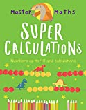 Super calculations : numbers up to 100, calculations and fractions / Anjana Chatterjee ; illustrated by Jo Samways ; consultation by Ruth Bull, BSc (HONS), PGCE, MA (ED)