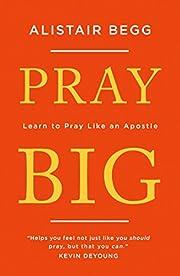 Pray Big: Learn to Pray Like an Apostle –…