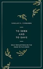 To Seek & To Save por Sinclair Ferguson