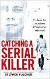 Catching a Serial Killer: My hunt for murderer Christopher Halliwell Book
