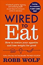 Wired to Eat: How to Rewire Your Appetite…