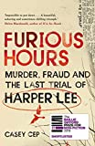 Furious hours : murder, fraud, and the last trial of Harper Lee / Casey Cep