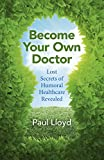 Become Your Own Doctor : Lost Secrets of Humoral Healthcare Revealed