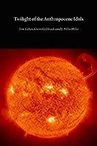Twilight of the Anthropocene Idols by Tom…