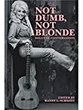 Not dumb, not blonde : Dolly in conversation / edited by Randy L. Schmidt