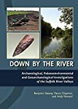 Down By the River : Archaeological, Palaeoenvironmental and Geoarchaeological Investigations of The Suffolk River Valleys