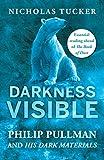 Darkness visible : Philip Pullman and his Dark Materials / Nicholas Tucker