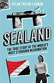 Sealand: The True Story of the World's…