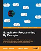 GameMaker Programming By Example by Brian…