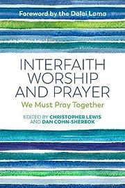 Interfaith Worship and Prayer: We Must Pray…