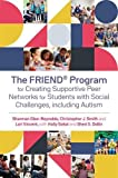 The FRIEND program for creating supportive peer networks for students with social challenges, including autism