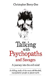Talking with Psychopaths and Savages: A…