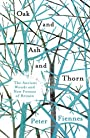 Oak and Ash and Thorn: The Ancient Woods and New Forests of Britain - Peter Fiennes