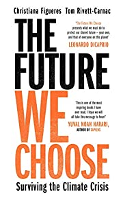 The Future We Choose: Surviving the Climate…