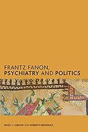 Frantz Fanon, Psychiatry and Politics…