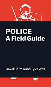 Police: A Field Guide de David Correia