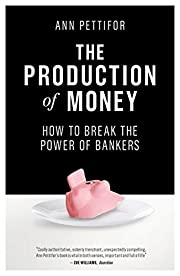 The Production of Money: How to Break the…