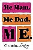 Me Mam. Me Dad. Me.