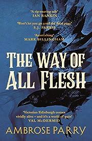 The Way of All Flesh de Ambrose Parry