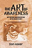 The art of awareness : motivations and orientations in the creative arts / Don Asker