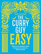 The Curry Guy Easy: 100 fuss-free British…