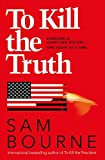 To kill the truth / Sam Bourne