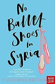 No Ballet Shoes in Syria por Catherine…