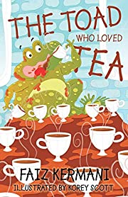 The Toad Who Loved Tea af Faiz Kermani