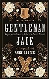 Gentleman Jack : a biography of Anne Lister, regency landowner, seducer & secret diarist / Angela Steidele ; translated by Katy Derbyshire
