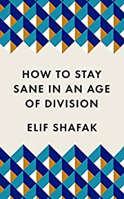 How to Stay Sane in an Age of Division…