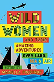 Wild Women and their Amazing Adventures Over…