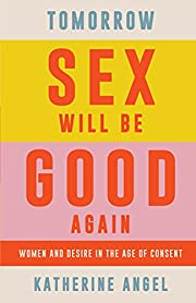 Tomorrow Sex Will Be Good Again: Women and…
