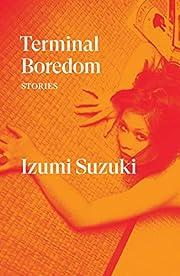 Terminal Boredom: Stories de Izumi Suzuki