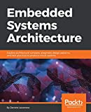 Embedded systems architecture: explore architectural concepts, pragmatic design patterns, and best practices to produce robust systems