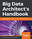 Big data architect's handbook : a guide to building proficiency in tools and systems used by leading big data experts