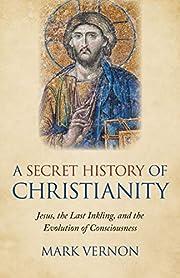 A Secret History of Christianity: Jesus, The…