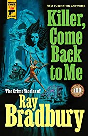 Killer, Come Back to Me: The Crime Stories…
