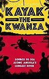Kayak The Kwanza: Source to Sea Along Angola's Longest River