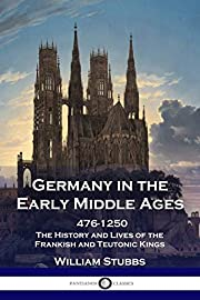 Germany in the Early Middle Ages: 476 - 1250…
